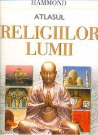 Atlasul religiilor lumii: o istorie ilustrata a marilor credinte