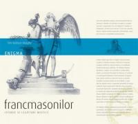 Enigma francmasonilor. Istorie si legaturi mistice