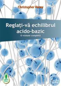 Reglati-va echilibrul acido-bazic - O viziune completa