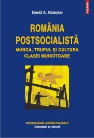 Romania postsocialista. Munca, trupul si cultura clasei muncitoare