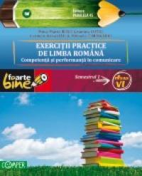 EXERCITII PRACTICE DE LIMBA ROMANA. Competenta si performanta in comunicare. Semestrul I - clasa a VI-a