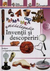 Prima mea enciclopedie: Inventii si descoperiri