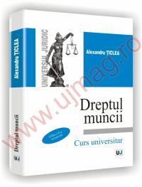 Dreptul muncii - Curs universitar. Editia a II-a