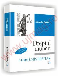 Dreptul muncii - Curs universitar. Editia a III-a