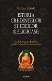 Istoria credintelor si ideilor religioase. Vol. II: De la Gautama Buddha pina la triumful crestinismului