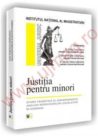 Justitia pentru minori - studii teoretice si jurisprudenta. analiza modificarilor legislative in domeniu