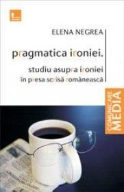 Pragmatica ironiei. Studiu asupra ironiei in presa scrisa romaneasca