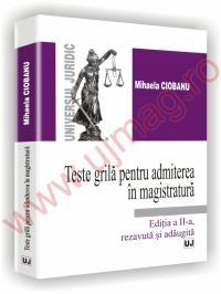 Teste grila pentru admiterea in magistratura - Editia a II-a, revazuta si adaugita