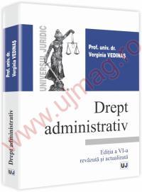 Drept administrativ. Editia a VI-a revazuta si actualizata