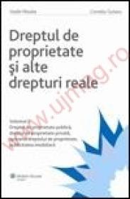 Dreptul de proprietate si alte drepturi reale. Vol. II - Dreptul de proprietate publica, dreptul de proprietate privata, apararea dreptului de proprietate, publicitatea imobiliara