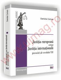 Justitia europeana versus Justitia internationala - Provocari ale secolului XXI-a