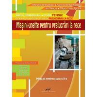 MASINI-UNELTE PENTRU PRELUCRARI LA RECE. Manual pentru clasa a X-a