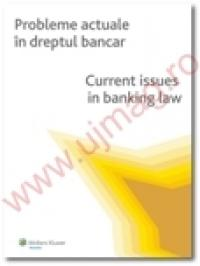 Probleme actuale in dreptul bancar. Current issues in banking law