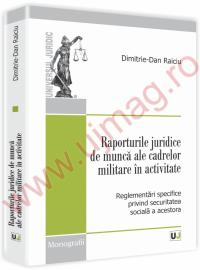 Raporturile juridice de munca ale cadrelor militare in activitate. Reglementari specifice privind securitatea sociala a acestora