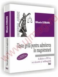 Teste grila pentru admiterea in magistratura - Editia a III-a, revazuta si adaugita