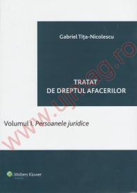 Tratat de drept al afacerilor. Volumul I. Persoanele juridice