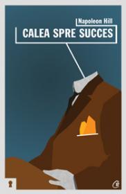 Calea spre succes. Sfaturi nepieritoare pentru zilele noastre