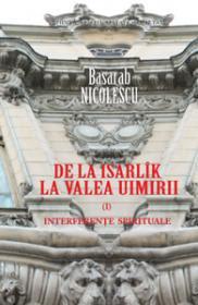 De la Isarlik la Valea Uimirii. Vol. I. Interferente spirituale