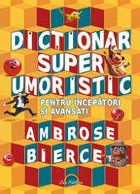 Dictionar super umoristic pentru incepatori si avansati