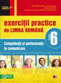 EXERCITII PRACTICE DE LIMBA ROMANA. COMPETENTA SI PERFORMANTA IN COMUNICARE. CLASA A VI-A
