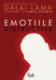 Emotiile distructive. Cum le putem depasi? Dialog stiintific cu Dalai Lama. Editia a II-a