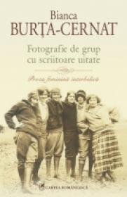 Fotografie de grup cu scriitoare uitate. Proza feminina interbelica