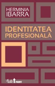 Identitatea profesionala. Strategii necoventionale pentru redefinirea carierei