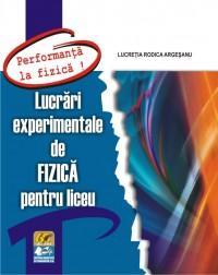Lucrari experimentale de FIZICA pentru liceu -seria- PERFORMANTA LA FIZICA !