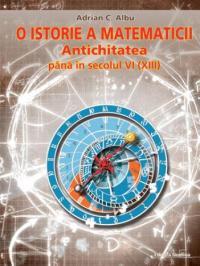 O istorie a matematicii. Antichitatea pana in secolul VI(XII)