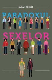 Paradoxul sexelor. Barbatii, femeile si adevarata prapastie dintre sexe.