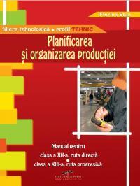 Planificarea si organizarea productiei. Manual pentru clasa a XII-a