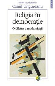 Religia in democratie. O dilema a modernitatii