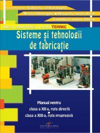 Sisteme si tehnologii de fabricatie. Manual pentru clasa a XII-a