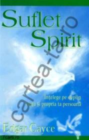 Suflet si Spirit - Intelege pe deplin viata si propria ta persoana