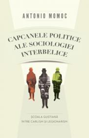 Capcanele politice ale sociologiei interbelice. Scoala gustiana intre carlism si legionarism