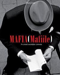 Mafia (Mafiile) - Pe urmele societatilor criminale