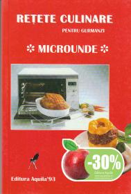 Microunde. Retete culinare pentru gurmanzi
