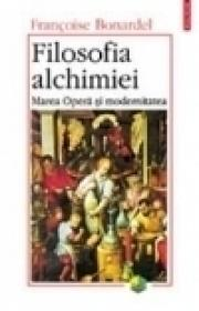 Filosofia alchimiei. Marea Opera si modernitatea