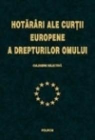 Hotariri ale Curtii Europene a Drepturilor Omului (vol. I)