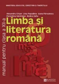 Limba si literatura romana. Manual. (insotit de Repere didactice pentru profesori). Clasa a XII a