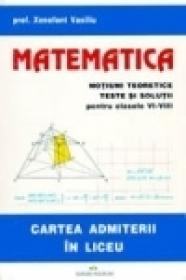 Matematica. Notiuni teoretice. Teste si solutii pentru clasele VI-VIII