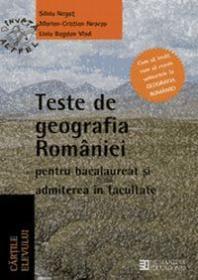 Teste de geografia Romaniei pentru bacalaureat si admiterea in facultate. Clasa a XII a
