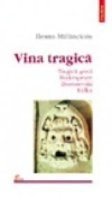 Vina tragica.Tragicii greci, Shakespeare, Dostoievski, Kafka