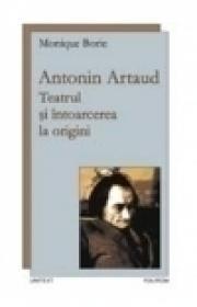Antonin Artaud. Teatrul si intoarcerea la origini