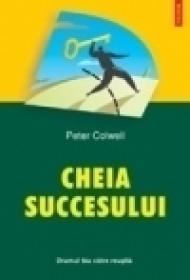 Cheia succesului. Drumul tau catre reusita