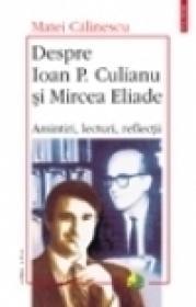 Despre Ioan P. Culianu si Mircea Eliade. Amintiri, lecturi, reflectii (Editia a II-a)