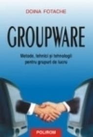 Groupware. Metode, tehnici si tehnologii pentru grupuri de lucru