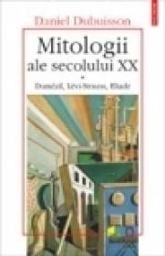 Mitologii ale secolului XX. Dumezil, Levi-Strauss, Eliade