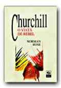 Churchill. O Viata De Rebel