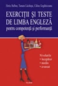 Exercitii si teste de limba engleza pentru competenta si performanta. Nivelurile incepator-mediu-avansat